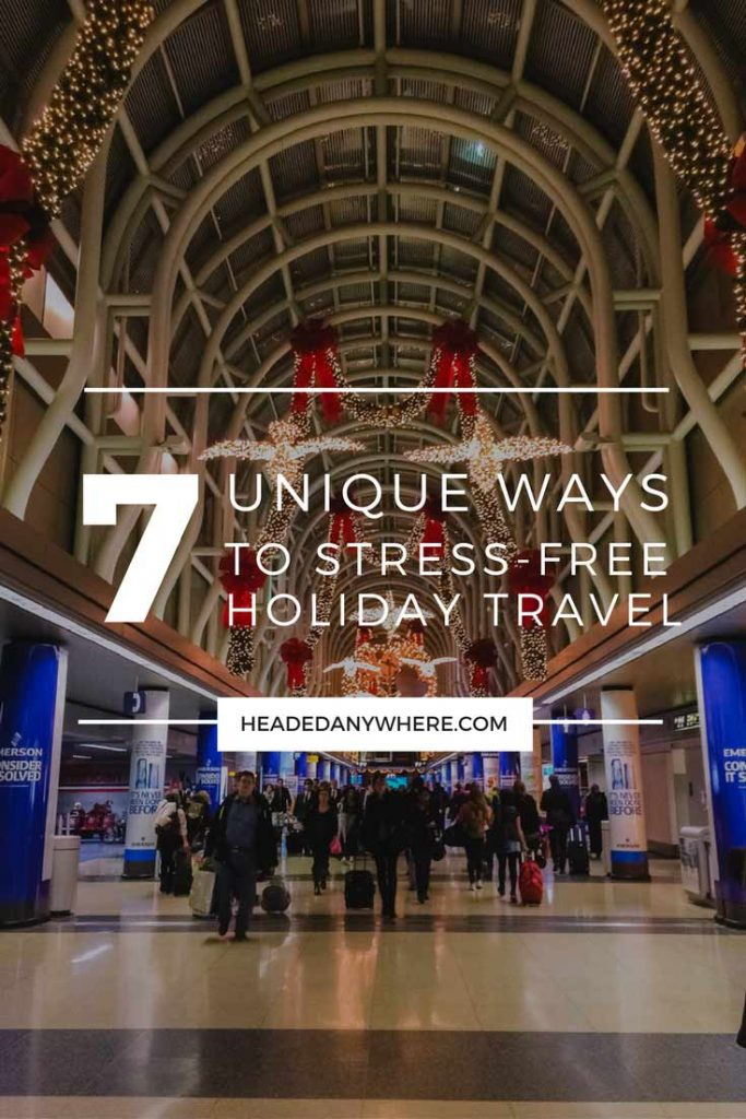 O'hare airport Christmas decorations with text over image that reads 7 Unique Ways to Stress-Free Holiday Travel